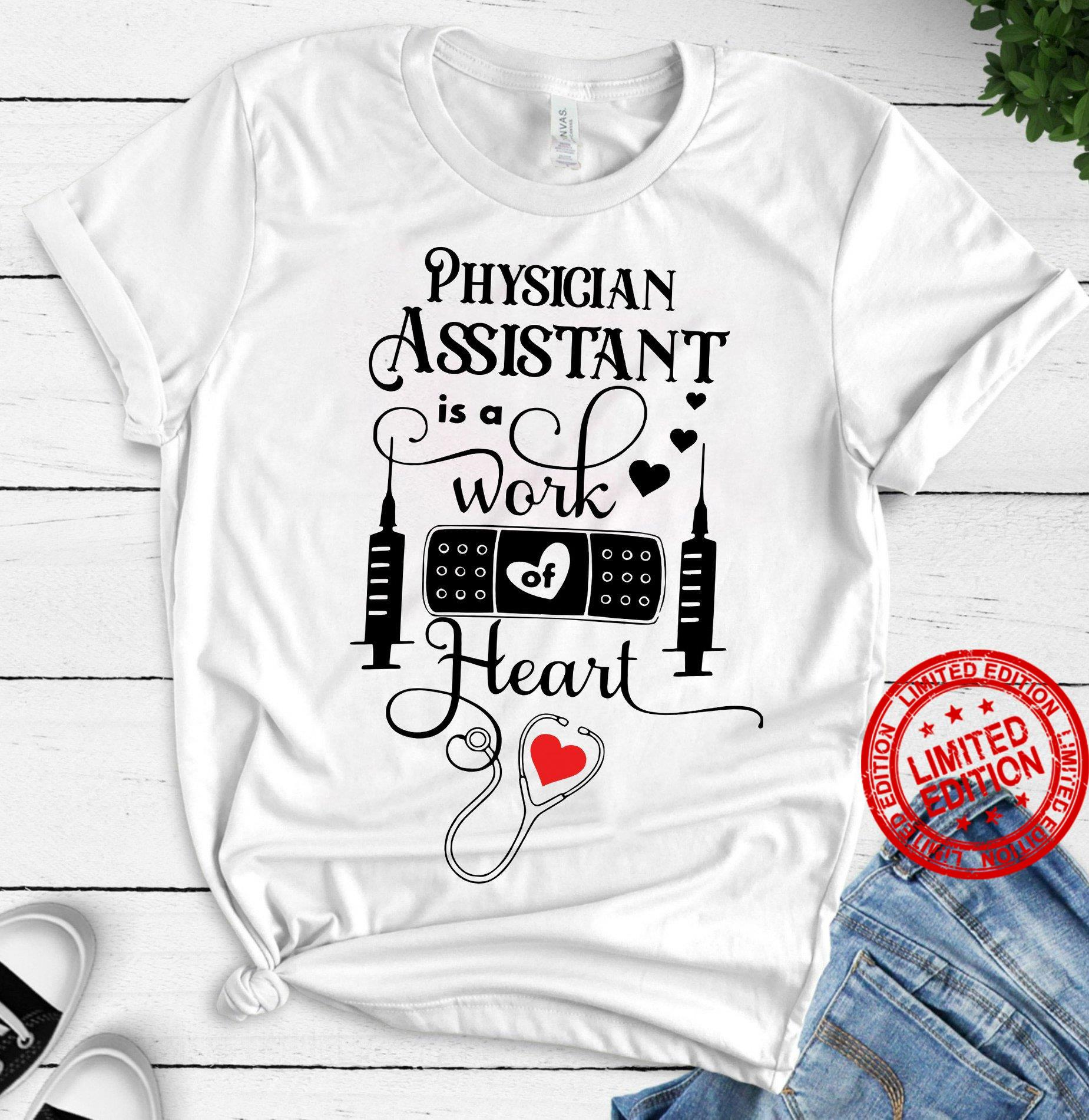 Physician Assitant Is A Work Of Heart Shirt