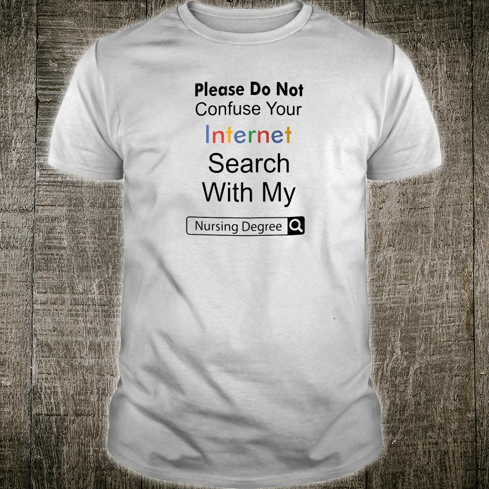 Please do not confuse your internet search with my nursing degree shirt