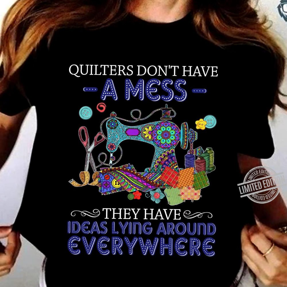 Quiters Don't Have A Mess They Have Ideas Lying Around Everywhere Shirt