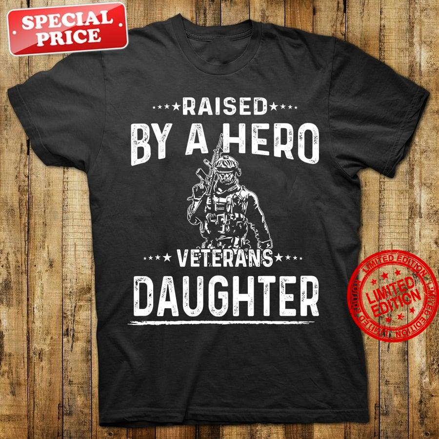 Raised By A Hero Veterans Daughter Shirt