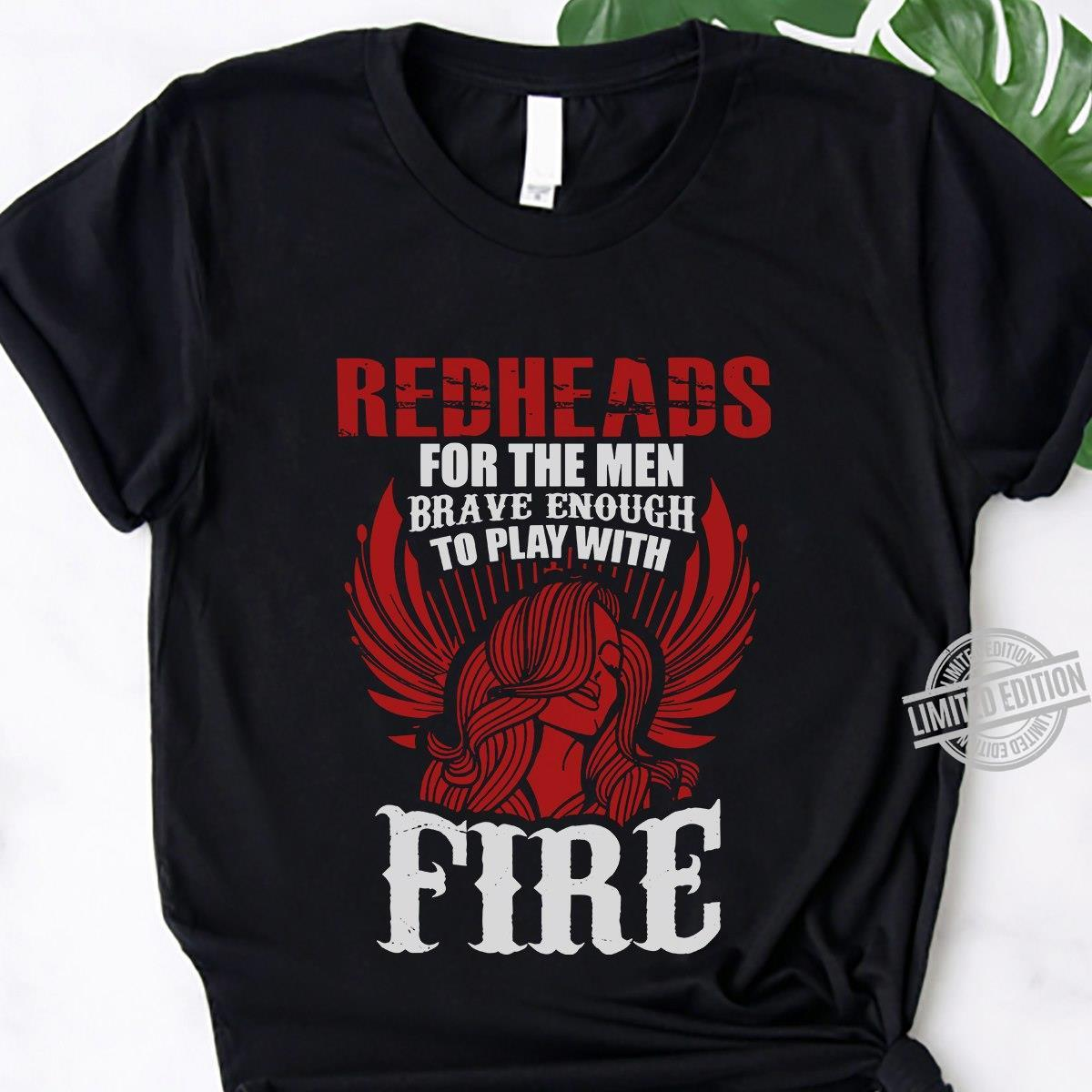 Redheads For The Men Brave Enough To Play With Fire Shirt