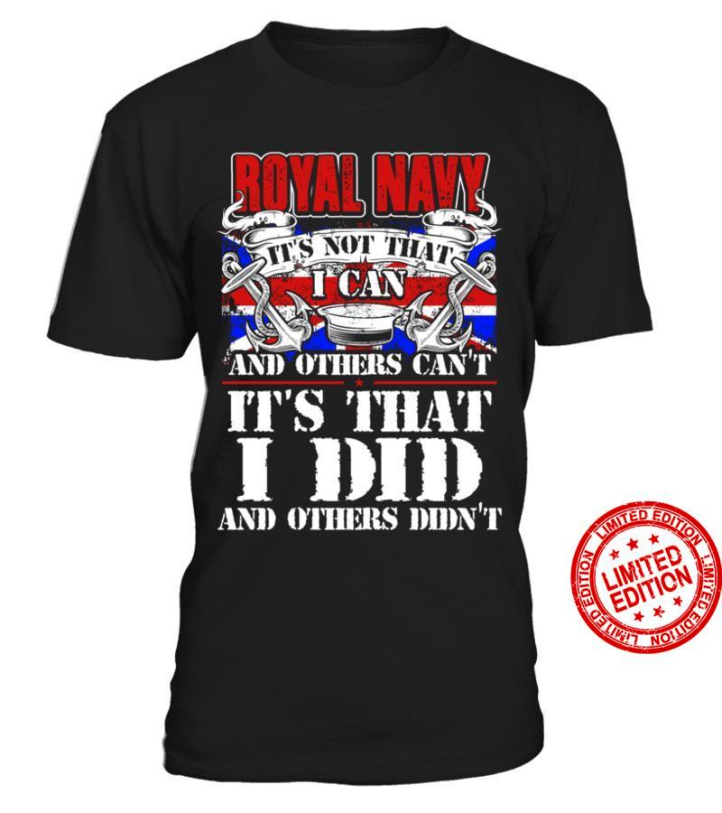 Royal Navy It's Not That I Can And Others Can't It's That I Did And Others Didn't Shirt