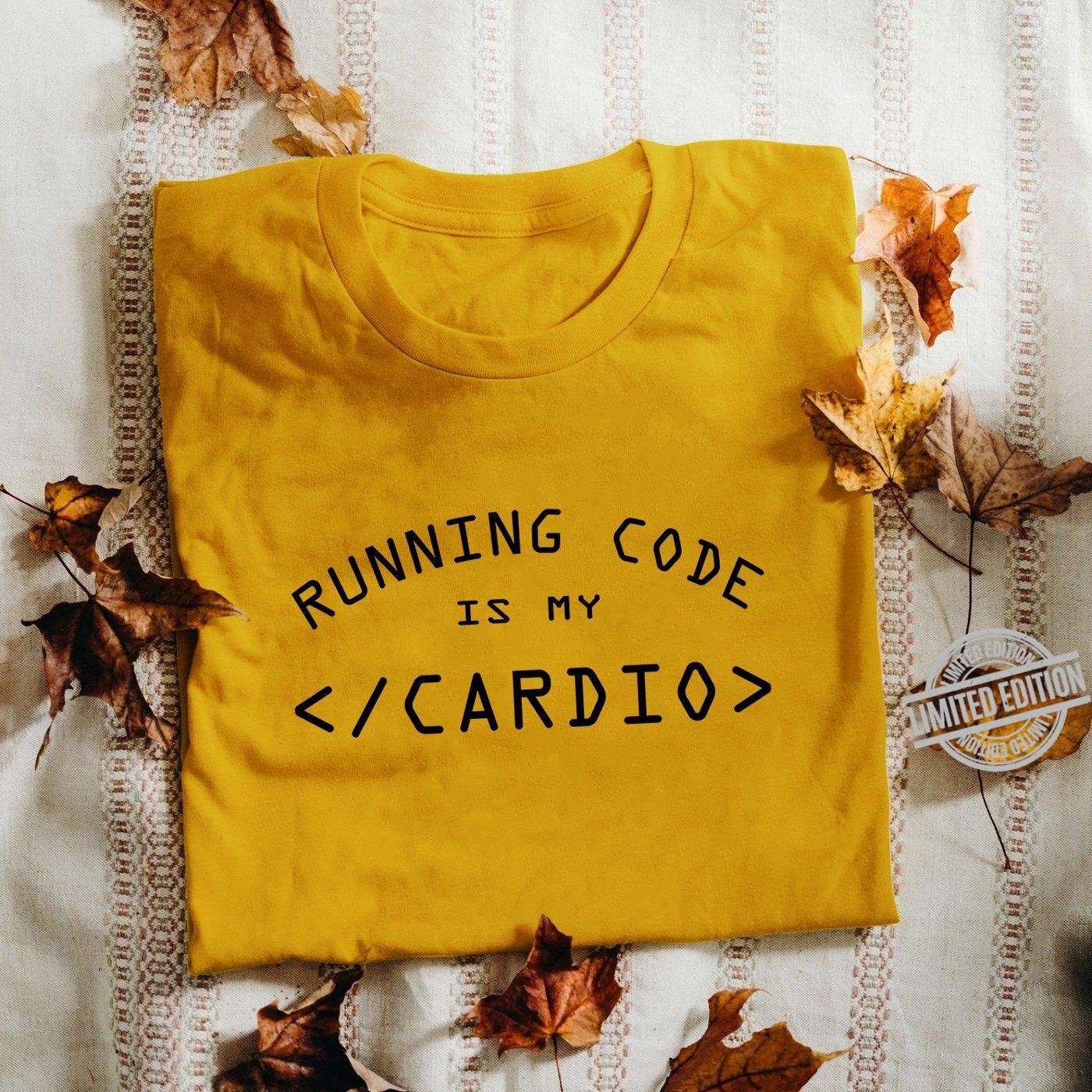 Running Code Is My Cardio Shirt