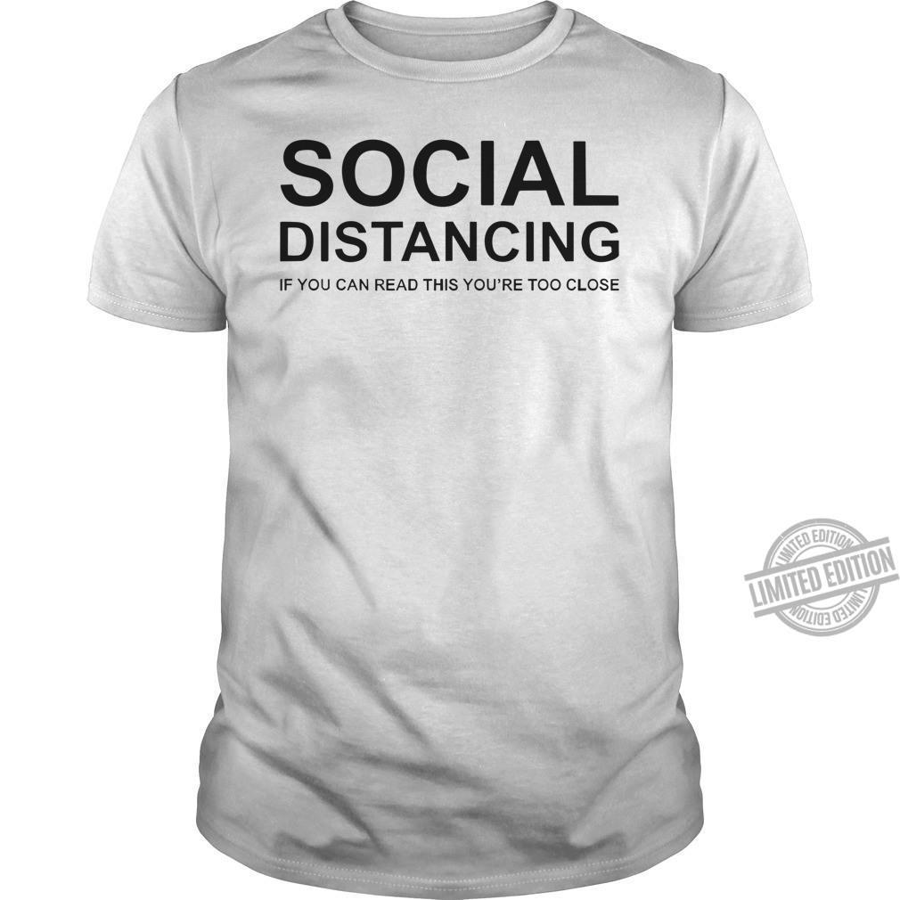 Social Distaning If You Can Read This You're Too Close Shirt