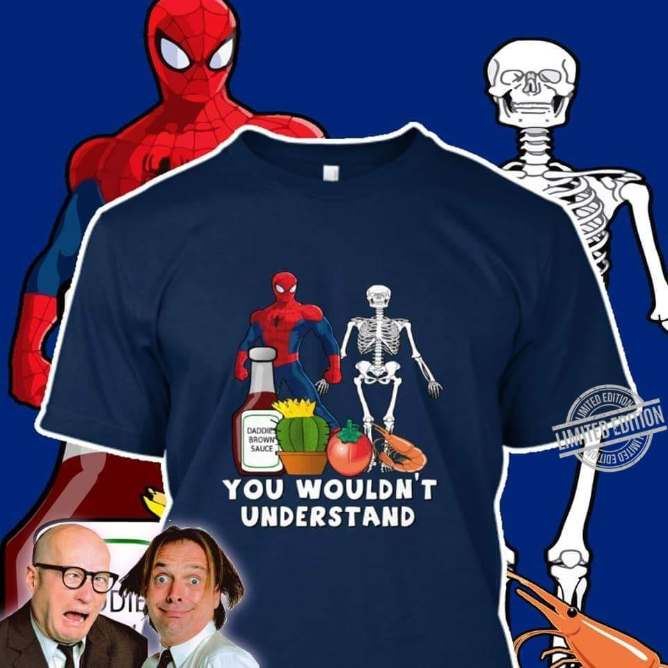 Spider Man You Woudn't Understand Shirt