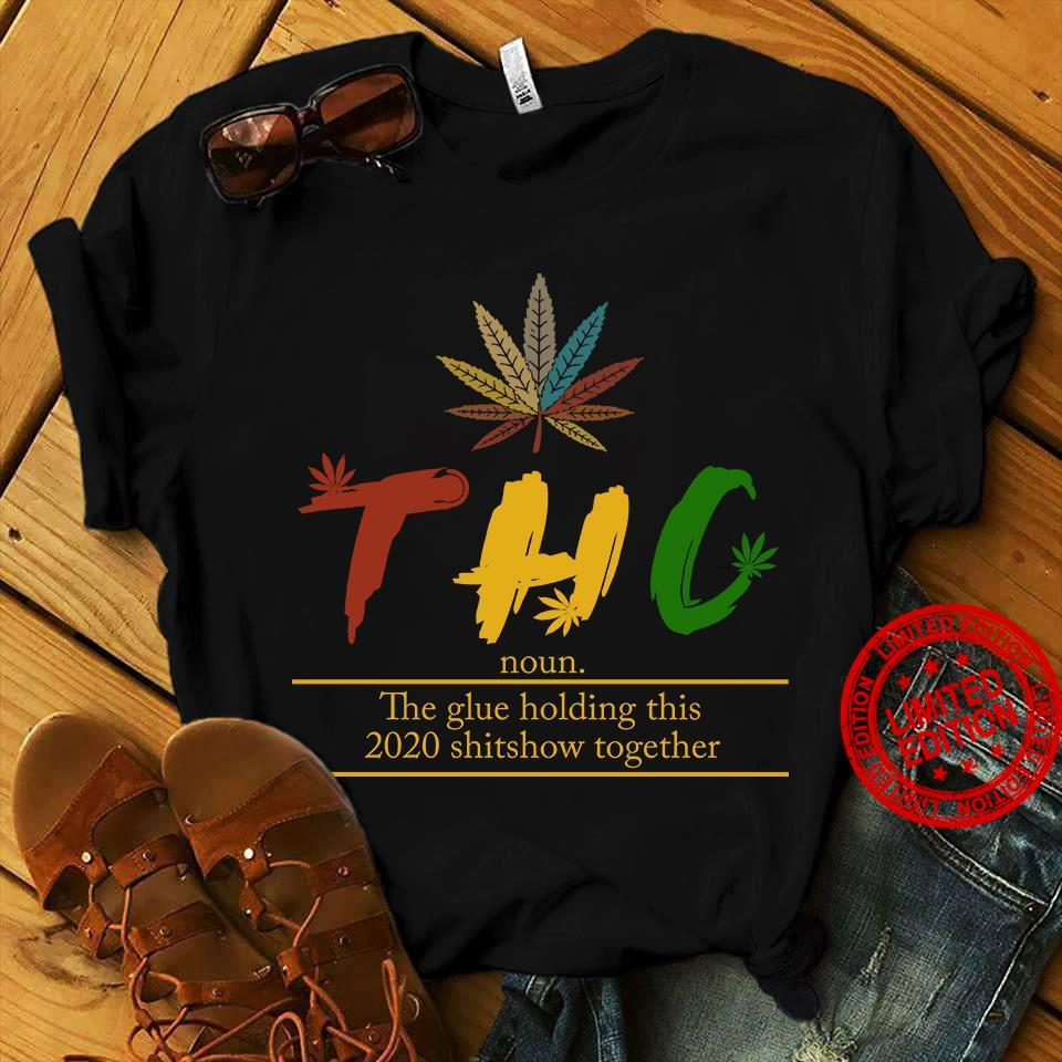 THC noun The Glue Holding This 2020 Shitshow Together Shirt
