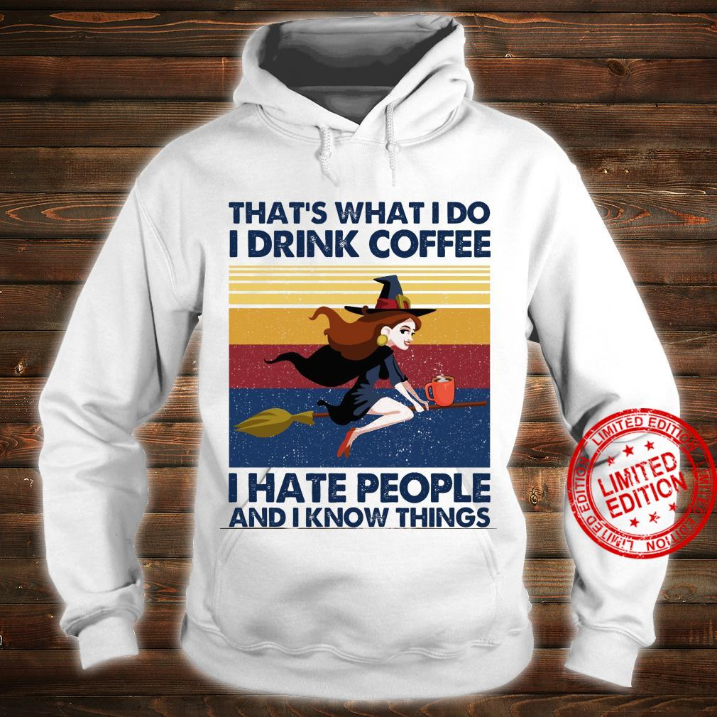 That's What I Do I Drink Coffee I Hate People And I Know Things Shirt hoodie