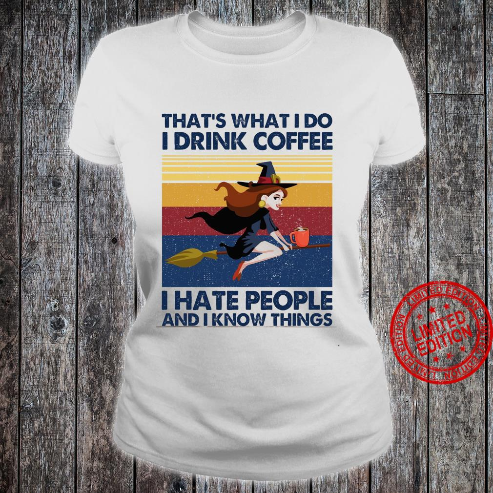 That's What I Do I Drink Coffee I Hate People And I Know Things Shirt ladies tee