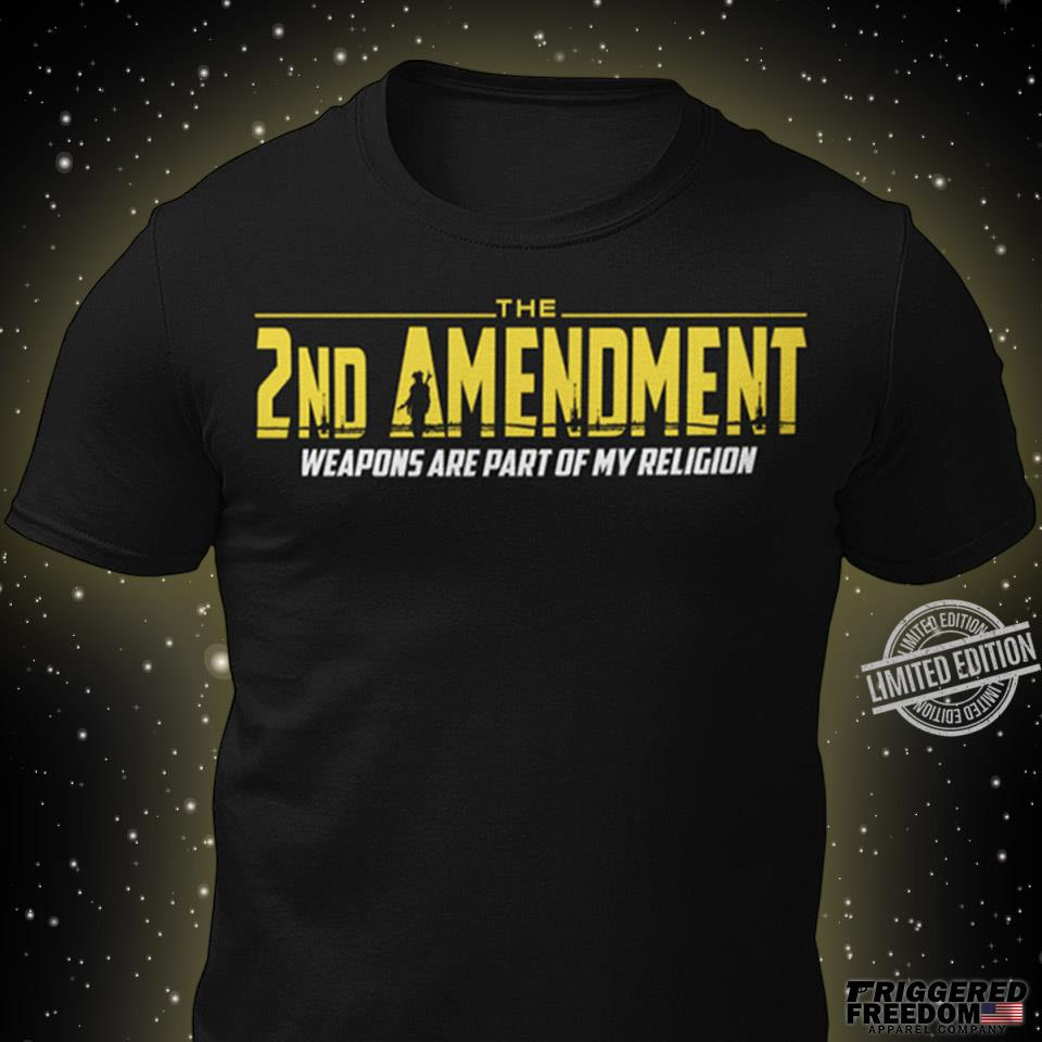 The 2nd Amendment Weapons Are Part Of My Religion Shirt