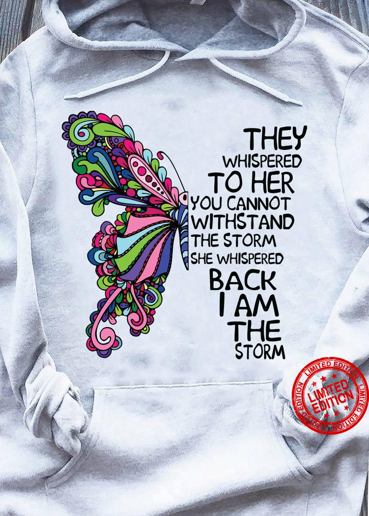 They Whispered To Her You Cannot Withstand The Storm She Whispered Shirt