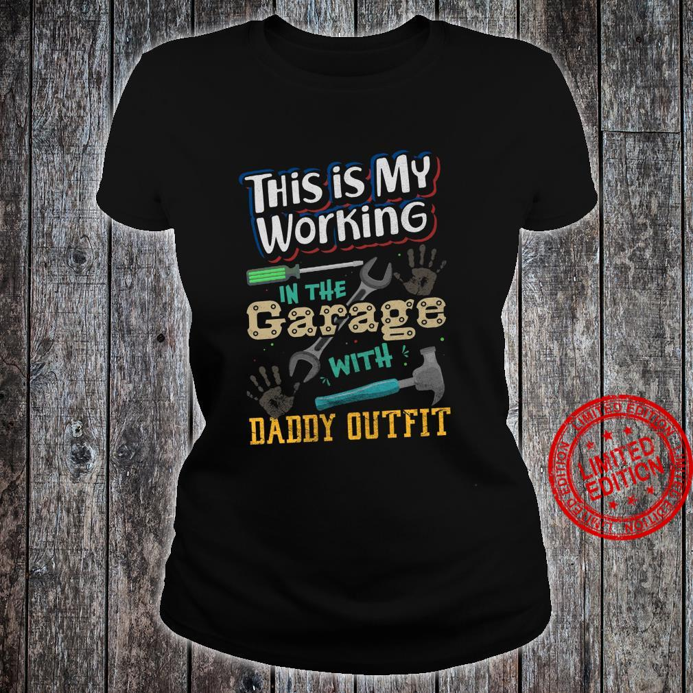This Is My Working In The Garage With Daddy Outfit Shirt ladies tee