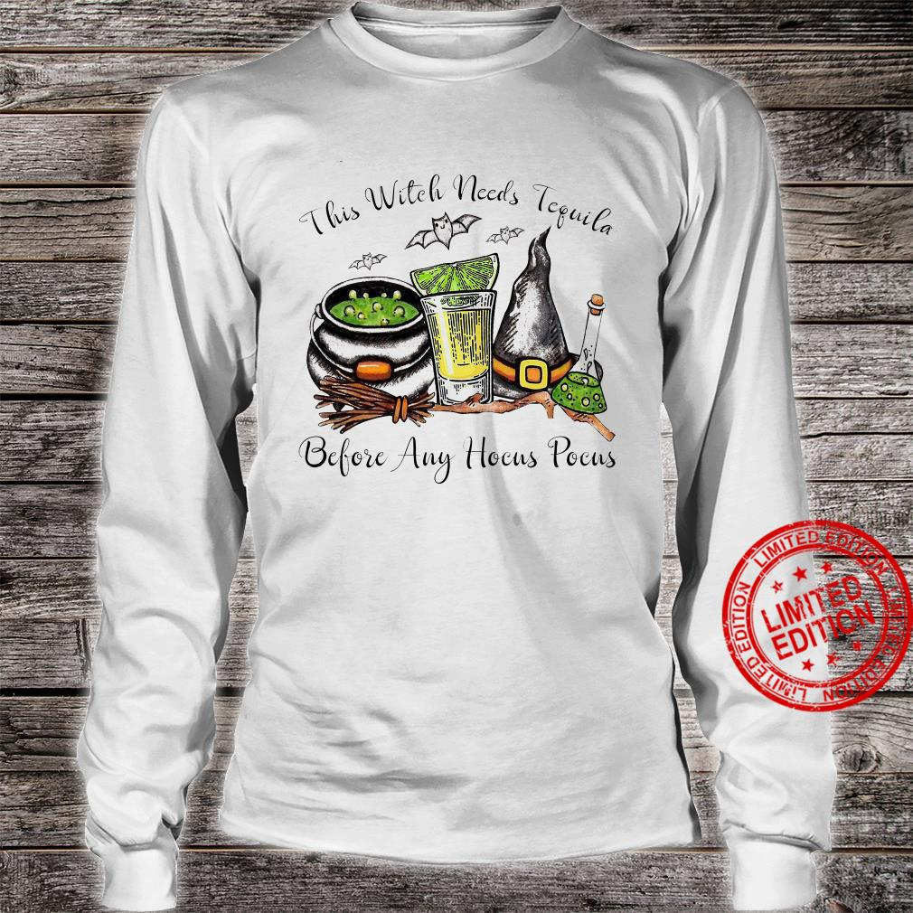 This Witch Needs Tequila Before Any Hocus Pocus Shirt long sleeved