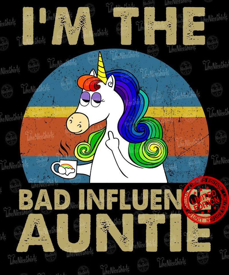 Unicorn I'm The Bad Influence Auntie Shirt
