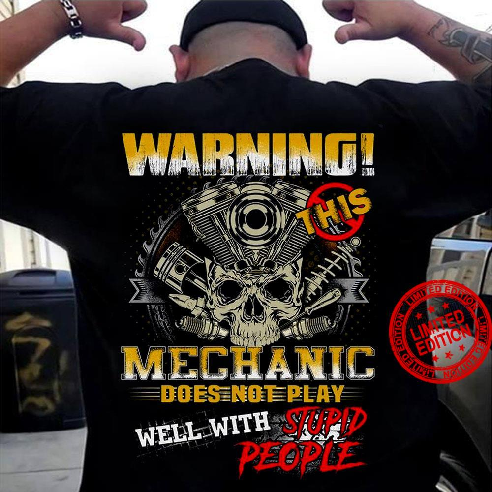 Warning This Mechanic Does Not Play Well With Stupid People Shirt