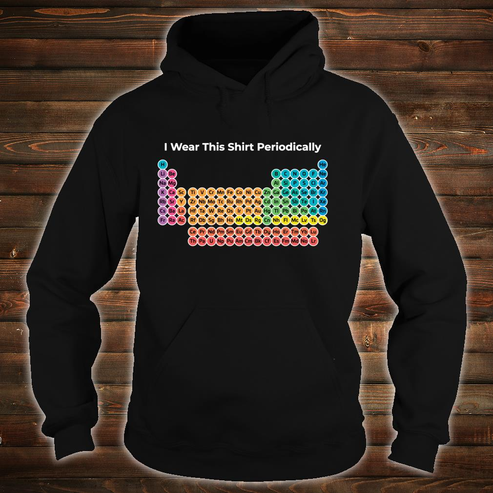 Wear This Shirt Periodically Shirt hoodie