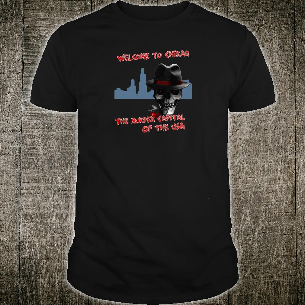 Welcome to Chikae the murder capital of the USA shirt