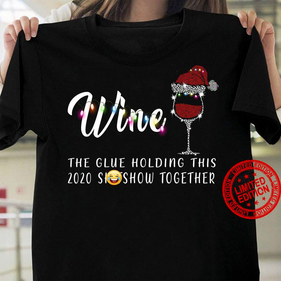 Wine The Glue Holding This 2020 Shit Show Together Shirt