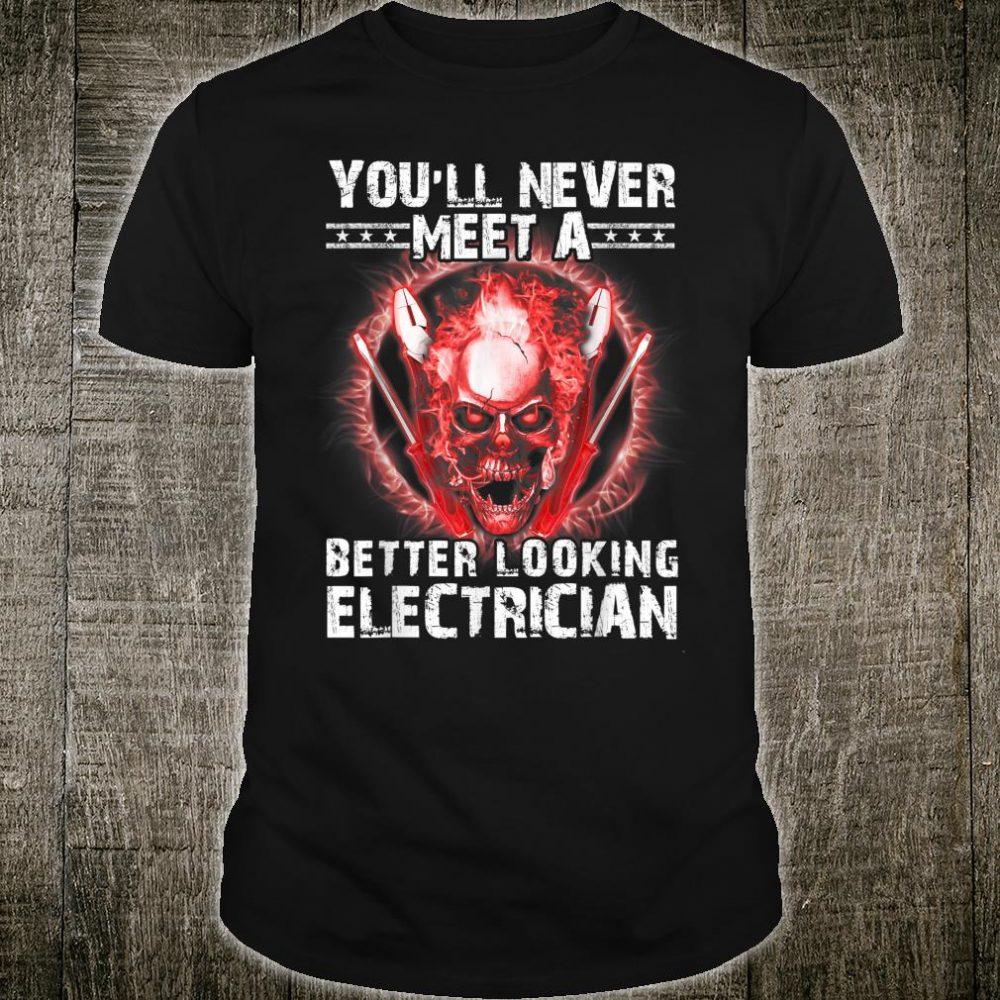 You'll Never Meet A Better Looking Electrician Shirt